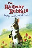 Barley and the Duck Race: The Railway Rabbits Book 9