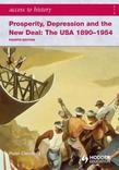 Access to History: Prosperity, Depression and the New Deal: The USA 1890-1954 [Fourth Edition]