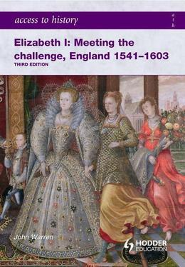 Access to History: Elizabeth I Meeting the Challenge: England 1541-1603