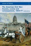 Access to History: The American Civil War: Causes, Courses and Consequences 1803-1877 [Fourth Edition]