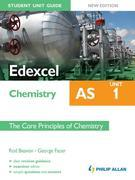 Edexcel AS Chemistry Student Unit Guide New Edition: Unit 1 The Core Principles of Chemistry
