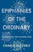 Epiphanies of the Ordinary: Encounters that change lives