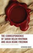 The Correspondence of Sarah Helen Whitman and Julia Deane Freeman: Writer to Writer, Woman to Woman