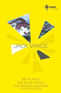 Jack Vance SF Gateway Omnibus: Big Planet, the Blue World & the Dragon Masters and Other Stories