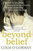 Beyond Belief: Abused By His Priest. Betrayed By His Church. The Story of the Boy Who Sued the Pope.