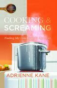 Cooking and Screaming: Finding My Own Recipe for Recovery