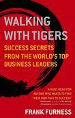 Walking With Tigers: Success Secrets from the World's Top Business Leaders