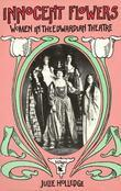 Innocent Flowers: Women in the Edwardian Theatre