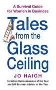 Tales from the Glass Ceiling: A Survival Guide for Women in Business