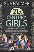 21st Century Girls: How Female Minds Develop, How to Raise Bright, Balanced Girls
