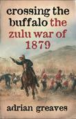Crossing the Buffalo: The Zulu War of 1879