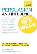 Persuasion & Influence in a Week: Teach Yourself
