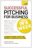 Successful Pitching For Business In A Week: Teach Yourself