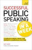 Successful Public Speaking in a Week: Teach Yourself