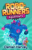 Robo-Runners: 6: Aquanauts: Aquanauts