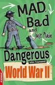 EDGE: Mad, Bad and Just Plain Dangerous: World War II