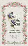 Calm The Soul: A Book of Simple Wisdom and Prayer