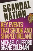 Scandal Nation: Key Events that Shook and Shaped Ireland