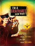 I'm a Graduate Now What?: Step Into Your Future-Live Out Your Dreams
