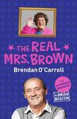 The Real Mrs. Brown: The Authorised Biography of Brendan O'Carroll