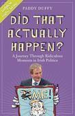 Did That Actually Happen?: A Journey Through Unbelievable Moments in Irish Politics