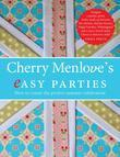 Cherry Menlove's Easy Parties: How to Create the Perfect Summer Celebration