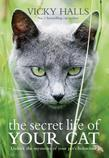 The Secret Life of Your Cat: The Visual Guide to All Your Cat's Behaviour