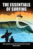 The Essentials of Surfing: The authoritative guide to waves, equipment, etiquette, safety, and instructions for surfriding