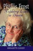 Nothing Like a Dame: The Life of Dame Phyllis Frost