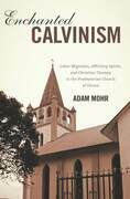 Enchanted Calvinism: Labor Migration, Afflicting Spirits, and Christian Therapy in the Presbyterian Church of Ghana