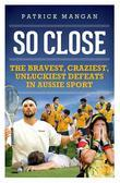 So Close: Bravest, Craziest, Uunluckiest Defeats in Aussie Sport