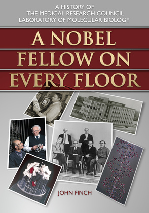 A Nobel Fellow On Every Floor: A History of the Medical Research Council Laboratory of Molecular Biology