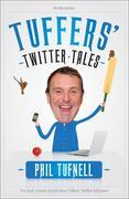 Phil Tufnell - Tuffers' Twitter Tales: The Best Cricket Stories From Tuffers' Twitter Followers