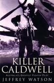 Killer Caldwell: Australia's Greatest Figher Pilot