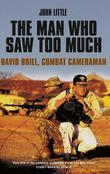 The Man Who Saw Too Much: David Brill, Combat Cameraman