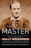 The Master: The Life and Times of Dally Messenger Australia's First Sporting Superstar