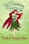 Trouble in Faraway Island: The Faraway Fairies: Book Three