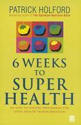 Patrick Holford - 6 Weeks To Superhealth