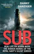 Sub: Life on Board with the Hidden Heroes of Britain's Silent Service