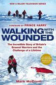 Walking With The Wounded: The Incredible Story of Britain¿s Bravest Warriors and the Challenge of a Lifetime