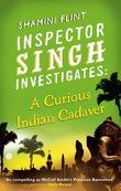 Inspector Singh Investigates: A Curious Indian Cadaver: Book Five