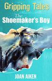The Shoemaker's Boy: Gripping Tales