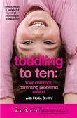 Toddling to Ten: Your Common Parenting Problems Solved: The Netmums Guide to the Challenges of Childhood