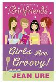 Girlfriends: Girls Are Groovy