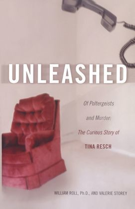 Unleashed: Of Poltergeists and Murder: The Curious Story of Tina Resch
