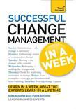 Successful Change Management in a Week: Teach Yourself