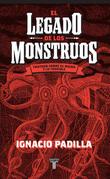 El legado de los monstruos. Tratado sobre el miedo y lo terrible