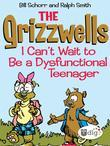 The Grizzwells: I Can't Wait to Be a Dysfunctional Teenager