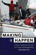 Making It Happen: A Non-Technical Guide to Project Management