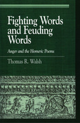 Fighting Words and Feuding Words: Anger and the Homeric Poems